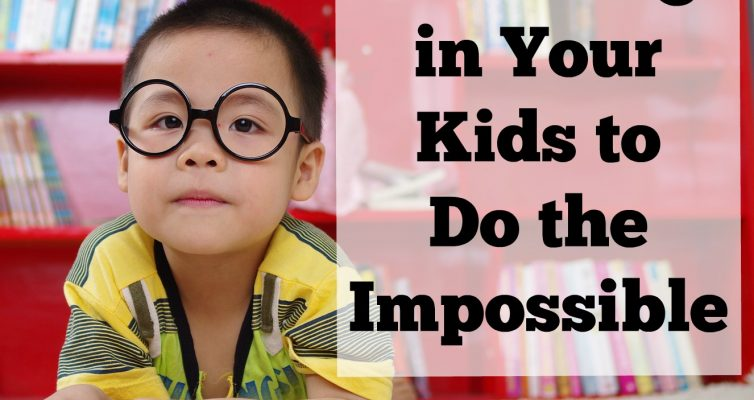 Believing in Your Kids to Do the Impossible
