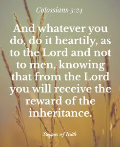 """Whatever you do, do it heartily as to the Lord and not to men."""