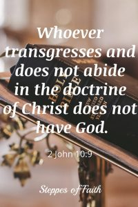 Jehovah's Witnesses do not abide in the doctrine of Christ, so don't open your door to them.