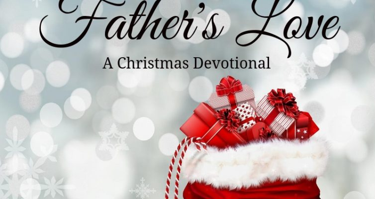 Best Christmas Devotional Ever.Three Gifts Of The Father S Love A Christmas Devotional