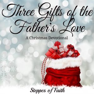 three gifts of the fathers love a christmas devotional - Christmas Devotional Stories