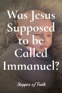 Was Jesus Supposed to be Called Immanuel?