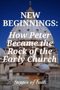 New Beginnings: How Peter Became the Rock of the Early Church