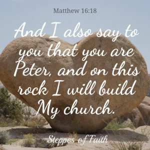 """...And on this rock I will build My church."" Matthew 16:18"