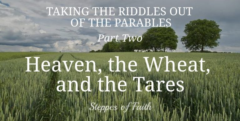 Taking the Riddles Out of the Parables Part Two: Heaven, the Wheat, and the Tares