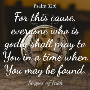 "For this cause, everyone who is godly shall pray to You in a time when You may be found."" Psalm 32:6. Giving God our time might be the best thing to give up for Lent and every day."