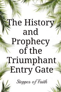 The History and Prophecy of the Triumphant Entry Gate by Steppes of Faith
