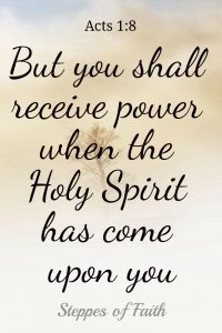 """But you shall receive power when the Holy Spirit has come upon you."" Acts 1:8"