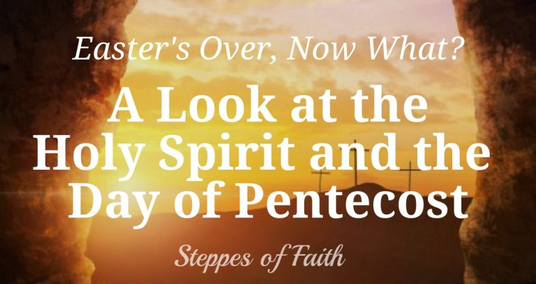 Easter's Over, Now What? A Look at the Holy Spirit and the Day of Pentecost by Steppes of Faith