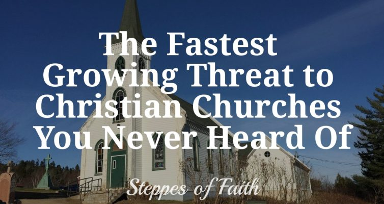 """The Fastest Growing Threat to Christian Churches You Never Heard Of"" by Steppes of Faith"