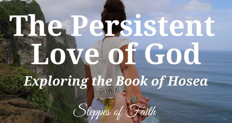The Persistent Love of God: Exploring the Book of Hosea by Steppes of Faith