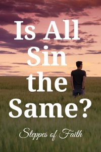 Is All Sin the Same? by Steppes of Faith