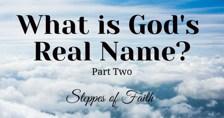 What is God's Real Name? Part Two by Steppes of Faith