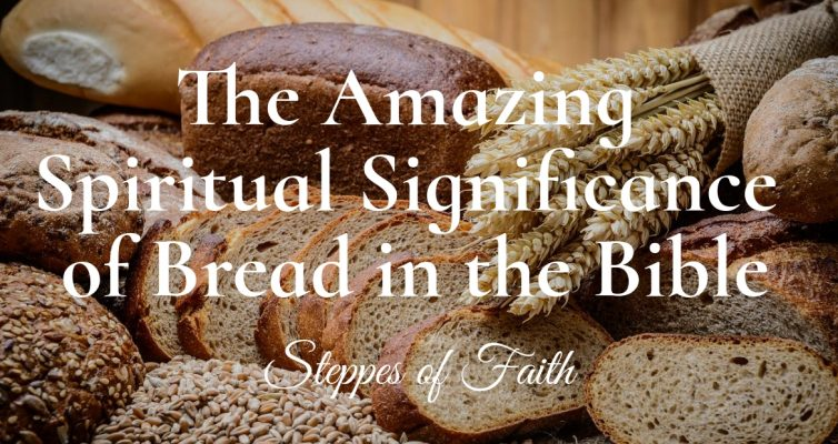 The Amazing Spiritual Significance of Bread in the Bible by Steppes of Faith