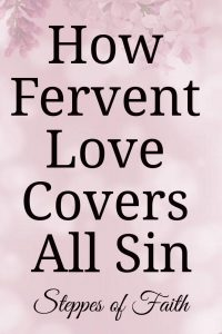 How Fervent Love Covers All Sins by Steppes of Faith