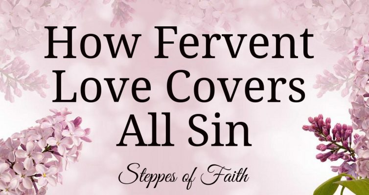How Fervent Love Covers All Sin by Steppes of Faith