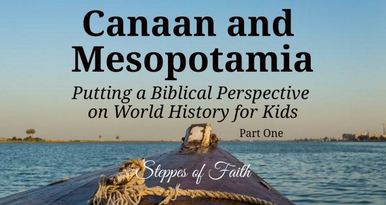 Canaan and Mesopotamia: Putting a Biblical Perspective on World History for Your Kids by Steppes of Faith