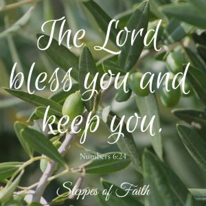 """The Lord bless you and keep you."" Numbers 6:24"