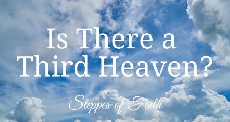 Is There a Third Heaven? by Steppes of Faith