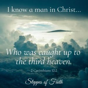 """I know a man in Christ who was caught up to the third heaven."" 2 Corinthians 12:2"
