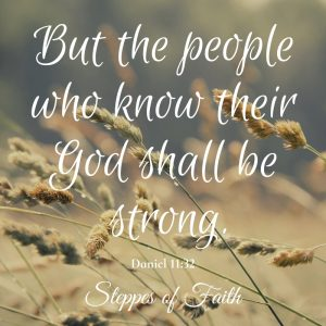 """...But the people who know their God shall be strong."" Daniel 11:32"