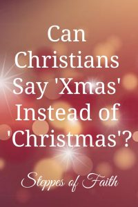 """Can Christians Say 'Xmas' Instead of 'Christmas'?"" by Steppes of Faith"