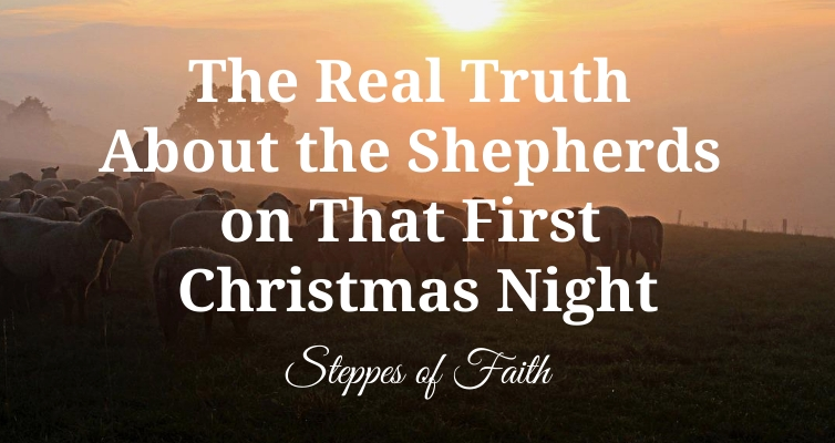 """The Real Truth About the Shepherds on That First Christmas Night"" by Steppes of Faith"