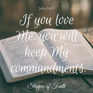 """If you love Me, you will keep My commandments."" John 14:15"