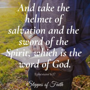 """And take the helmet of salvation and the sword of the Spirit, which is the word of God."" Ephesians 6:17"