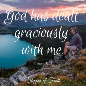 """God has dealt graciously with me."" Genesis 32:11"