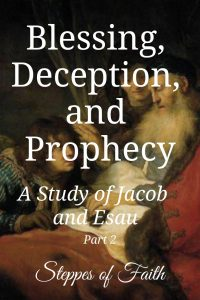 """Blessing, Deception, and Prophecy: A Study of Jacob and Esau Part 2"" by Steppes of Faith"