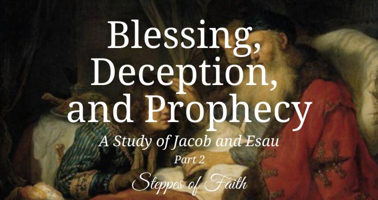 """'Blessing, Deception, and Prophecy: A Study of Jacob and Esau Part 2"""" by Steppes of Faith"""