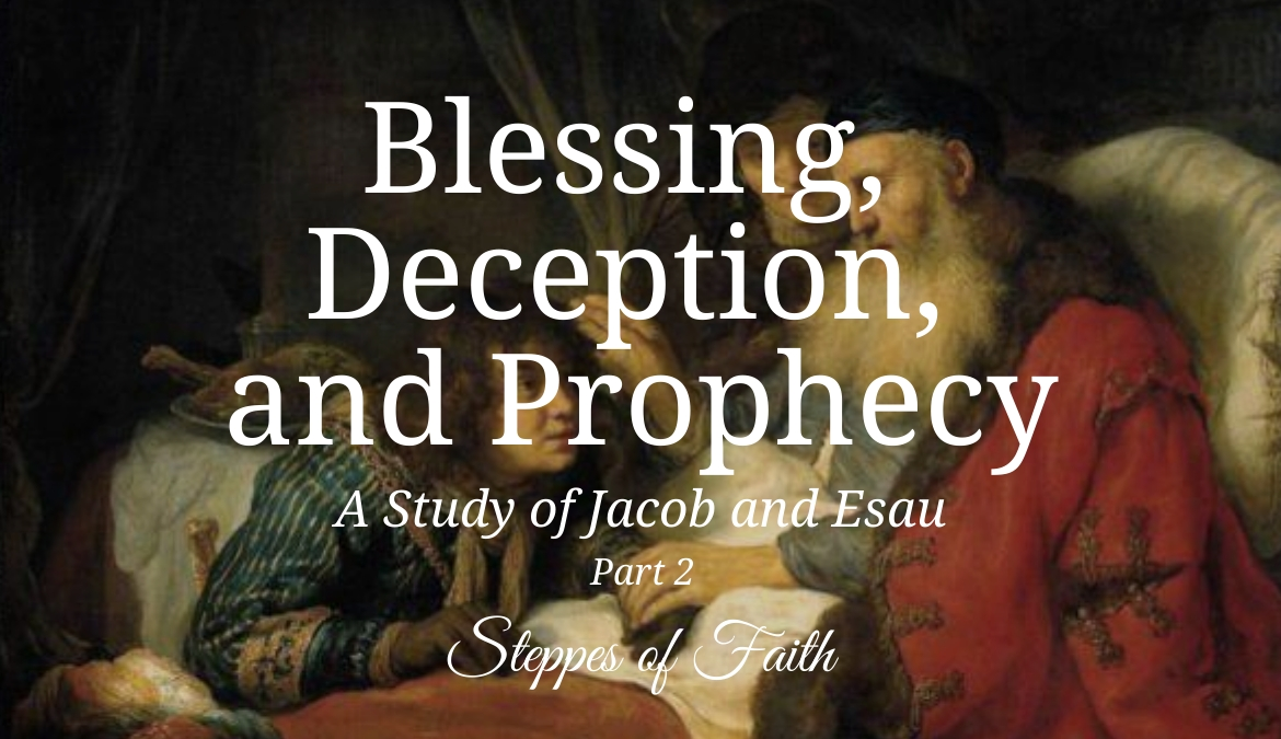 Blessing, Deception, and Prophecy: A Study of Jacob and Esau