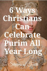 """6 Ways Christians Can Celebrate Purim All Year Long"" by Steppes of Faith"