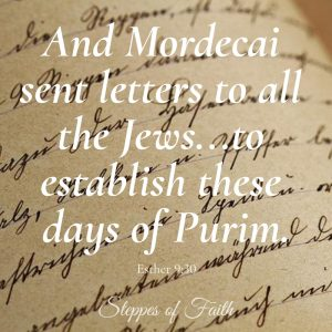 """Mordecai sent letters to all the Jews...to establish these days of Purim."" Esther 9:30"