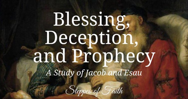 """""""Blessing, Deception, and Prophecy: A Study of Jacob and Esau"""" by Steppes of Faith"""