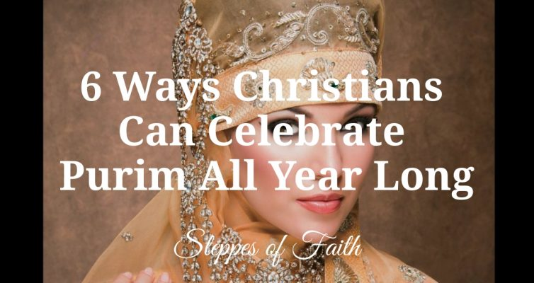 """""""6 Ways Christians Can Celebrate Purim All Year Long"""" by Steppes of Faith"""