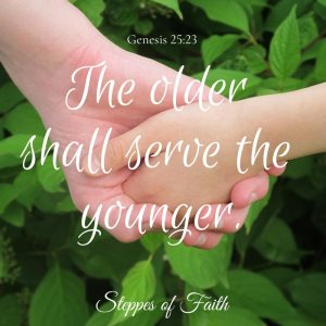 """The older shall serve the younger."" Genesis 25:23"
