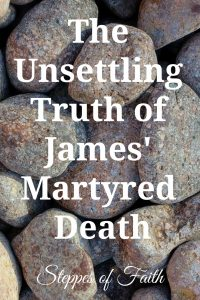 """The Unsettling Truth of James' Martyred Death"" by Steppes of Faith"