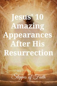 """Jesus' 10 Amazing Appearances After His Resurrection"" by Steppes of Faith"