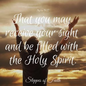 """That you may received your sight and be filled with the Holy Spirit."" Acts 9:17"