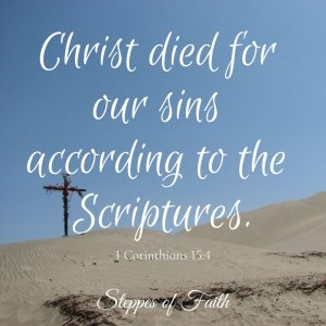 """Christ died for our sins according to the Scriptures."" 1 Corinthians 15:4"
