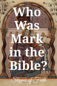 """Who Was Mark in the Bible?"" by Steppes of Faith"