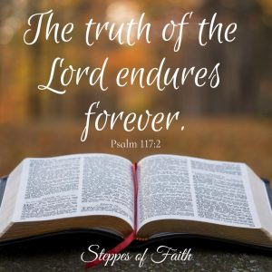 """The truth of the Lord endures forever."" Psalm 117:2"