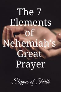 """The 7 Elements of Nehemiah's Great Prayer"" by Steppes of Faith"