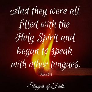 """And they were all filled with the Holy Spirit and began to speak with other tongues."" Acts 2:4"