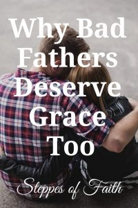"""Why Bad Fathers Deserve Grace Too"" by Steppes of Faith"