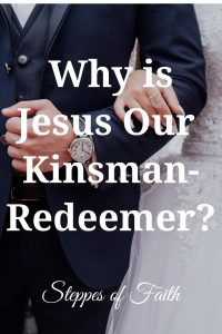"""Why is Jesus Our Kinsman-Redeemer?"" by Steppes of Faith"