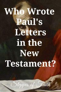 """Who Wrote Paul's Letters in the New Testament?"" by Steppes of Faith"