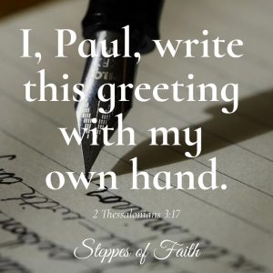 "I, Paul, write this greeting with my own hand, which is how I write in every letter."" 2 Thessalonians 3:17"